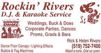 Rockin Rivers D.J. and Karaoke Service - Weddings-Buck and Does-Corporate Parties -Dances-Proms-Grads and Bars. Dance Floor Canopy-Lighting Effects -Bubble and Fog Machines. Need a tune? Dial us soon! 519-752-7400
